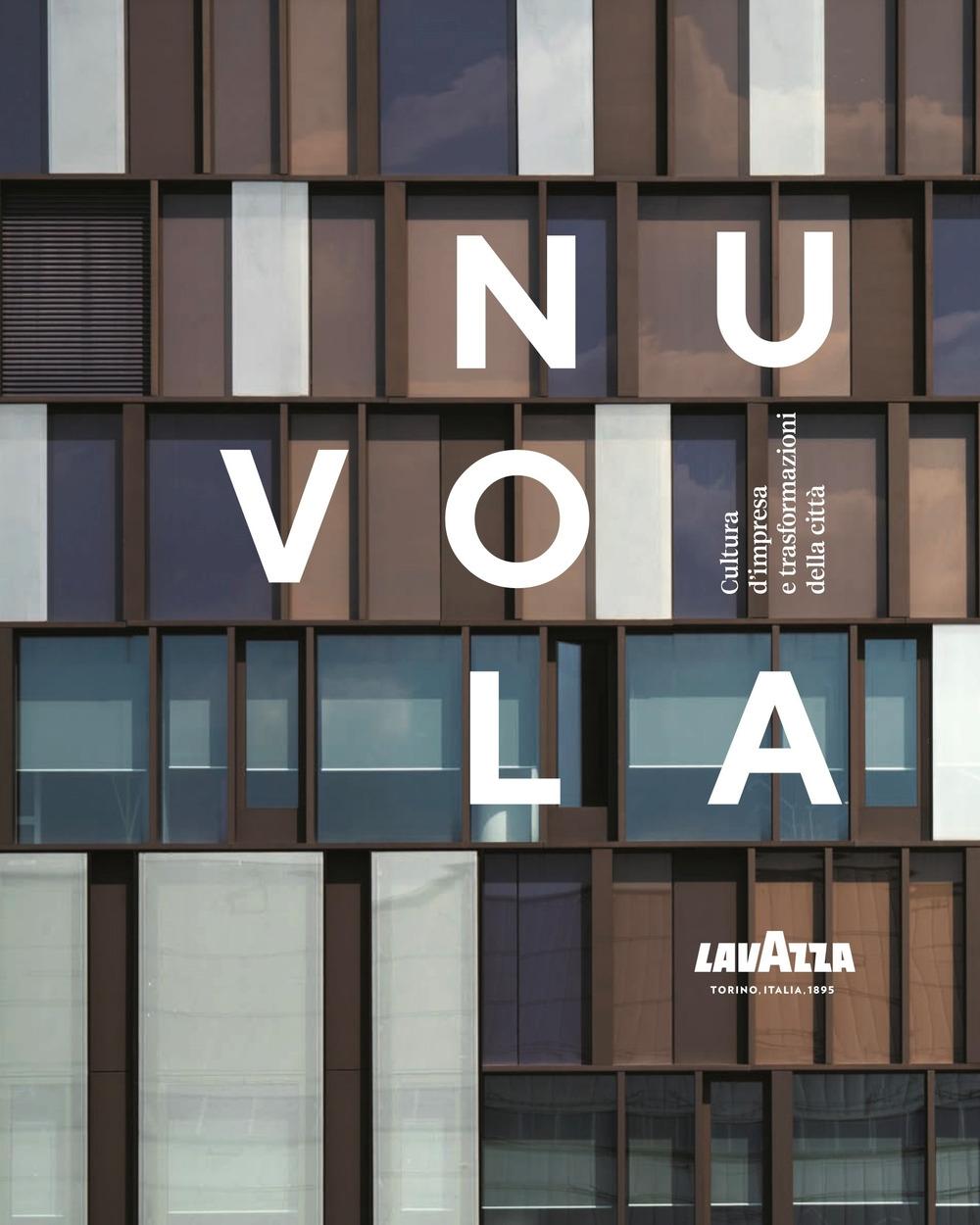 Nuvola Lavazza. Cultura d'impresa e trasformazioni della città. Ediz. a colori