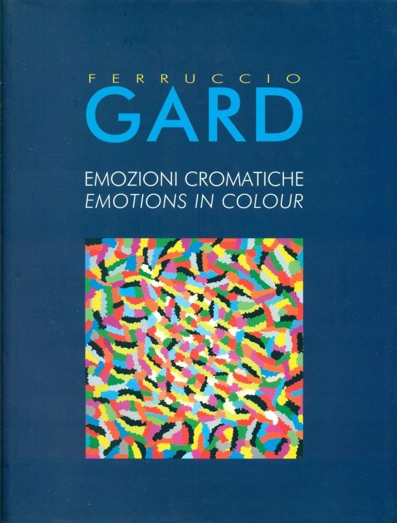 Ferruccio Gard. Emozioni cromatiche. Emotions in colour