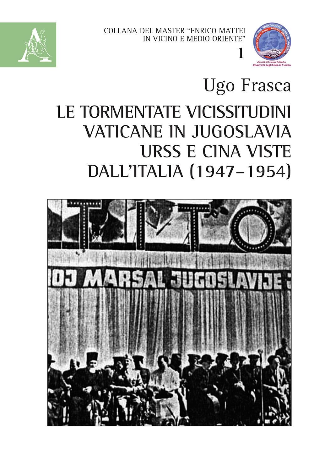 Le tormentate vicissitudini vaticane in Jugoslavia, URSS e Cina viste dall'Italia (1947-1954)