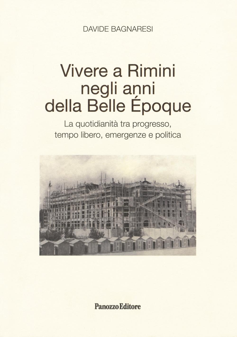 Vivere a Rimini negli anni della Belle Époque. La quotidianità tra progresso, tempo libero, emergenze e politica