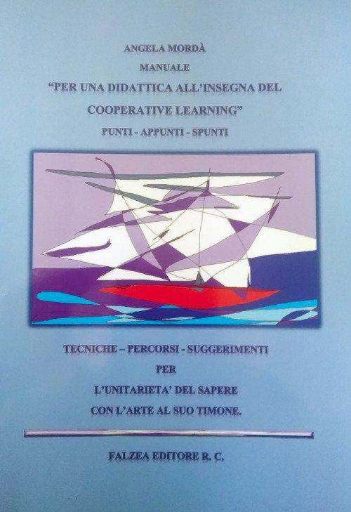 Manuale per una didattica all'insegna del cooperative learning. Punti, appunti, spunti. Tecniche, percorsi, suggerimenti per l'unitarietà del sapere con l'arte al suo timone