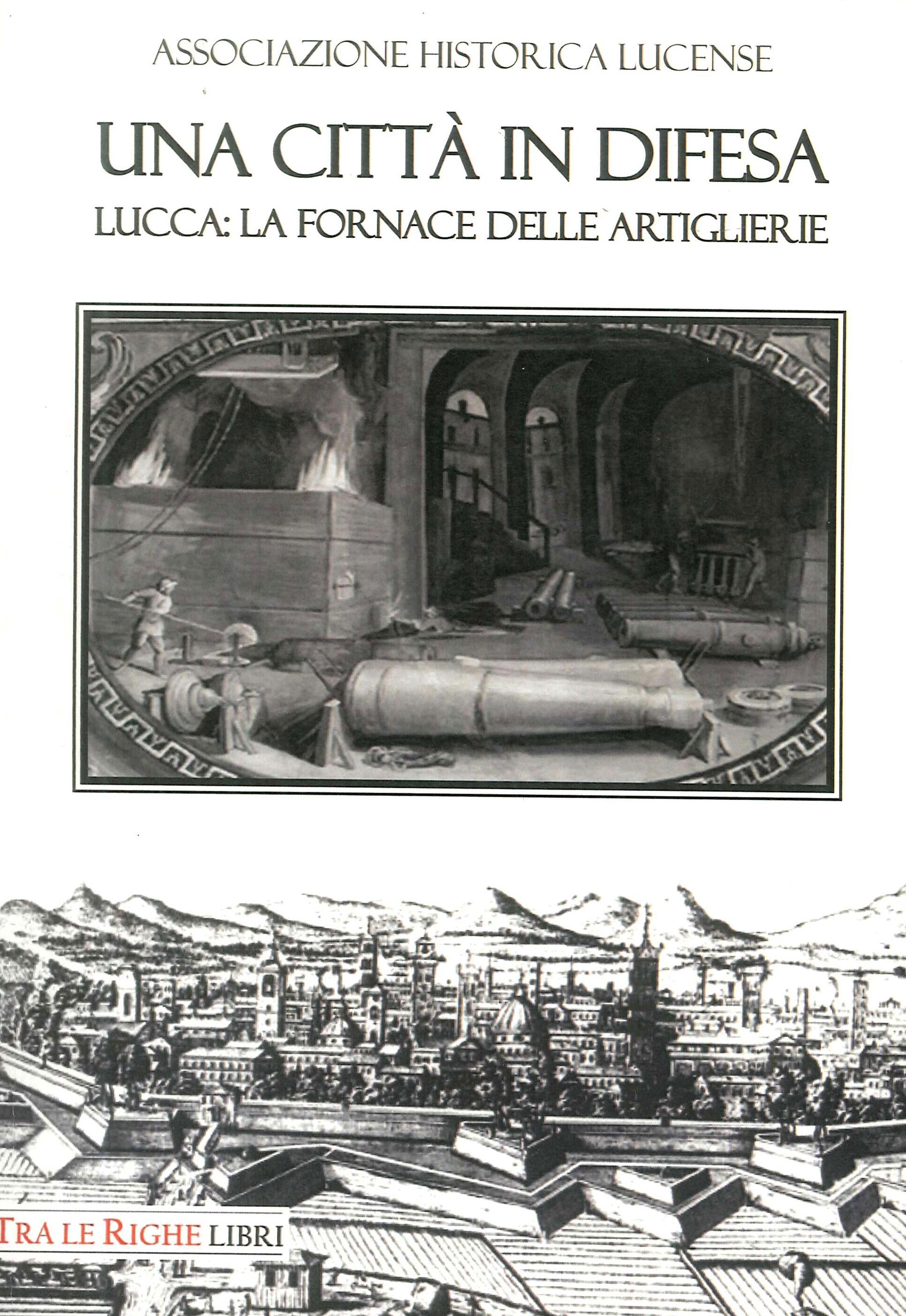 Una città in difesa. Lucca: la fornace delle artiglierie
