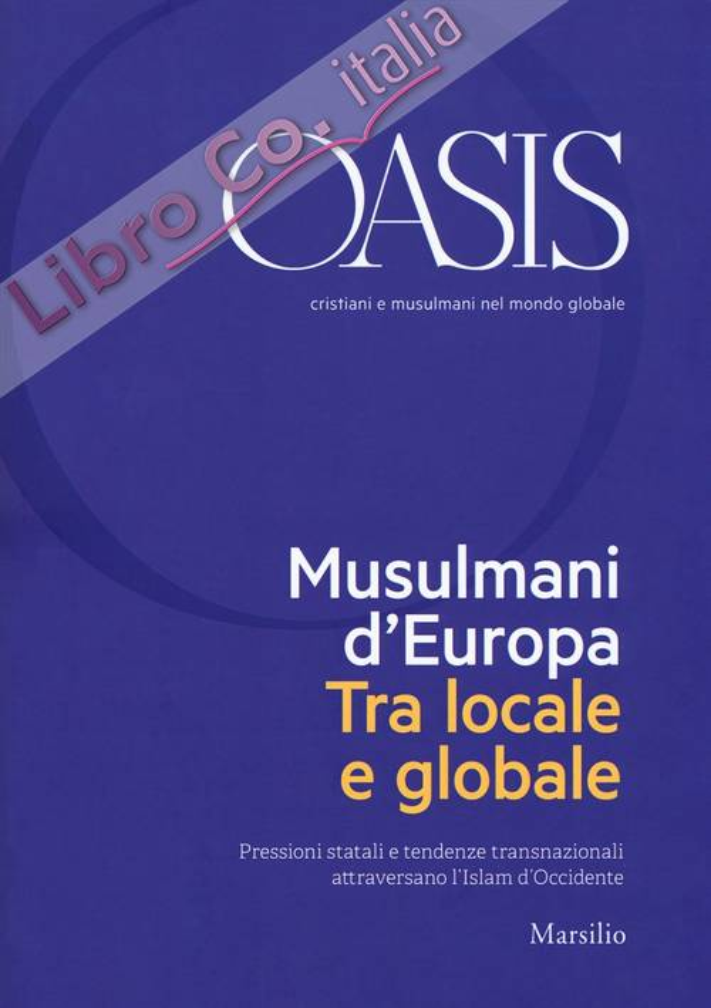 Oasis. Cristiani e musulmani nel mondo globale (2018). Vol. 28: Musulmani d'Europa. Tra locale e globale