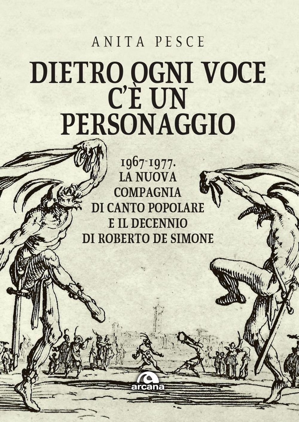 Dietro ogni voce c'è un personaggio. 1967-1977. La Nuova Compagnia di Canto Popolare e il decennio di Roberto De Simone