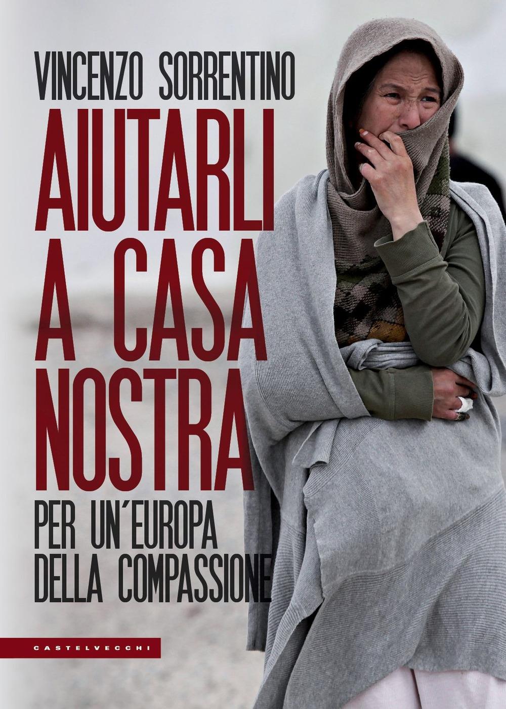 Aiutarli a casa nostra. Per un'Europa della compassione
