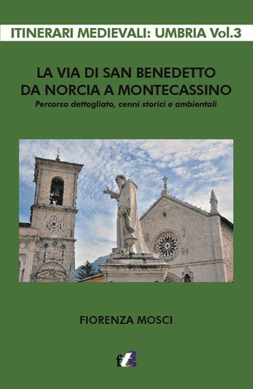 La via di san Benedetto da Norcia a Montecassino. Percorso dettagliato, cenni storici e ambientali