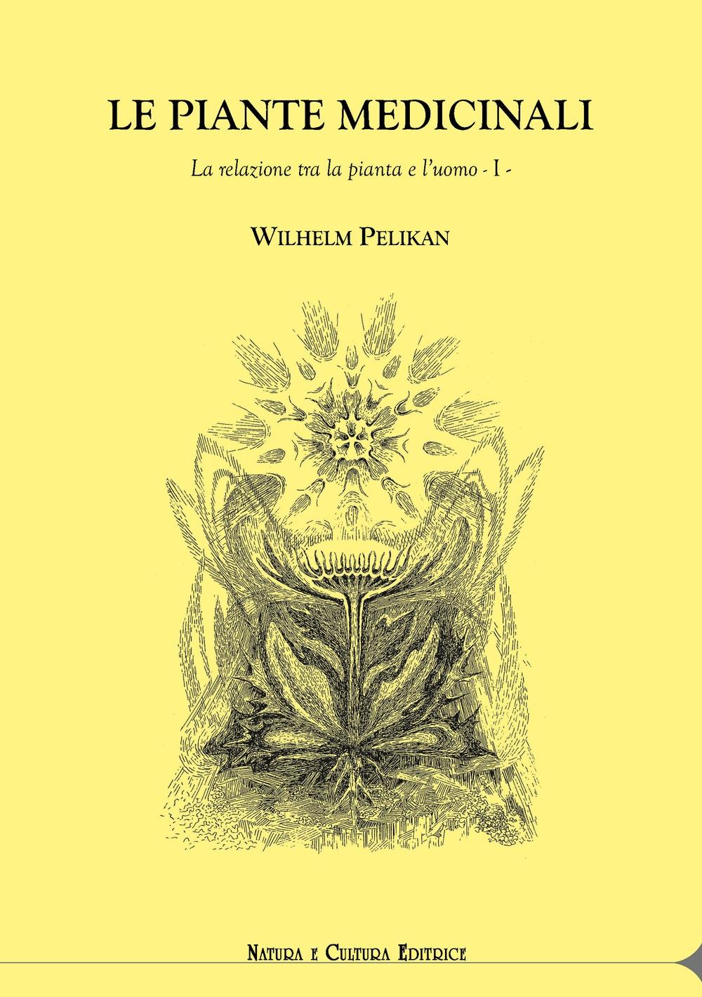Le piante medicinali. La relazione tra la pianta e l'uomo. Vol. 1