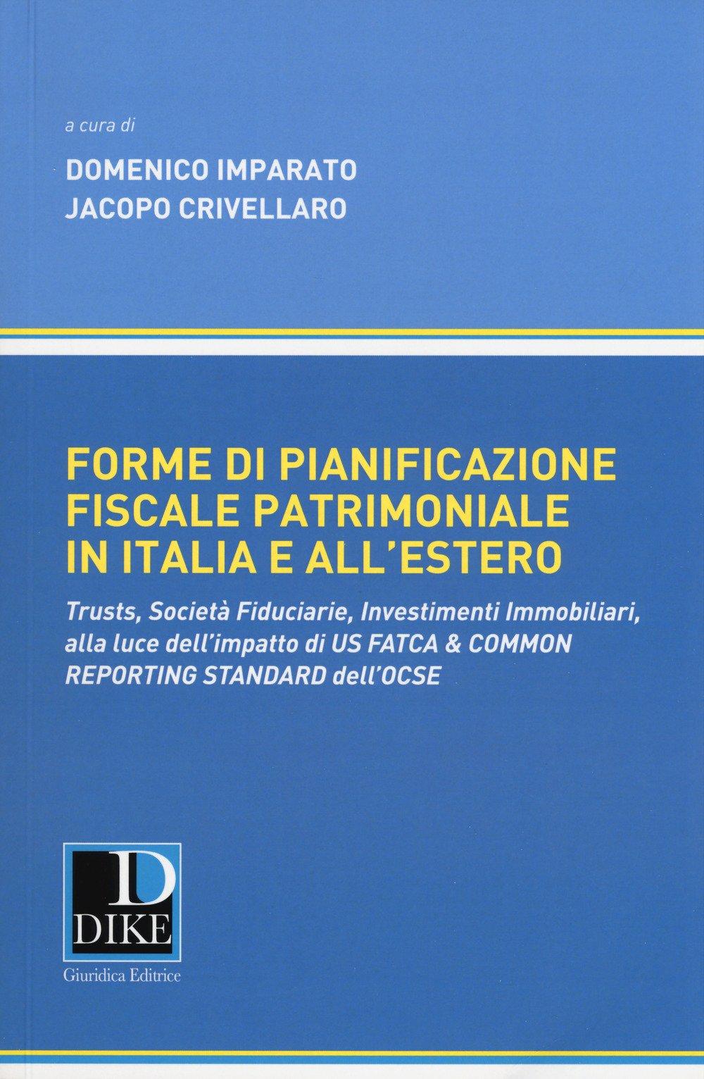 Forme di pianificazione fiscale patrimoniale in Italia e all'estero. Trusts, società fiduciarie, investimenti immobiliari, alla luce dell'impatto di