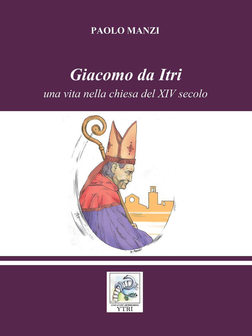 Giacomo da Itri. Una vita nella chiesa del XIV secolo