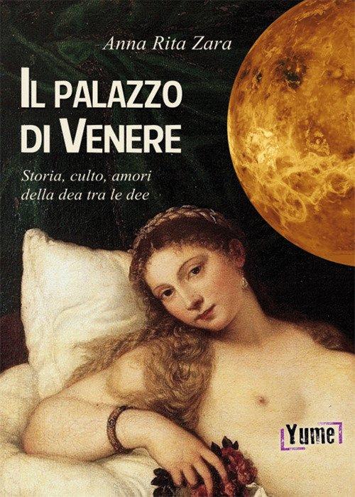 Il palazzo di Venere. Storia, culto, amori della dea tra le dee