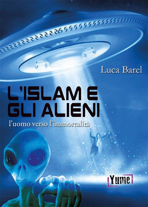 L'islam e gli alieni. L'uomo verso l'immortalità