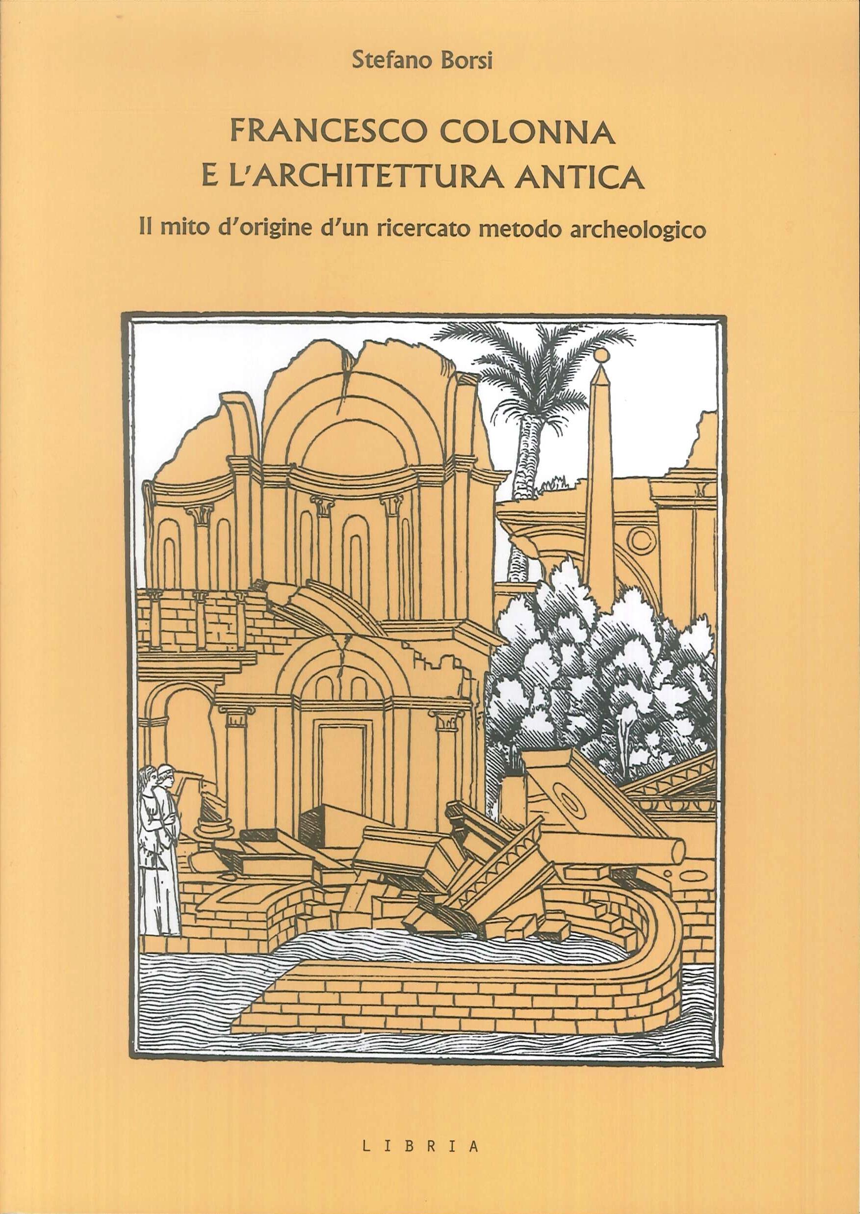 Francesco Colonna e l'architettura antica. Il mito d'origine d'un ricercato metodo archeologico