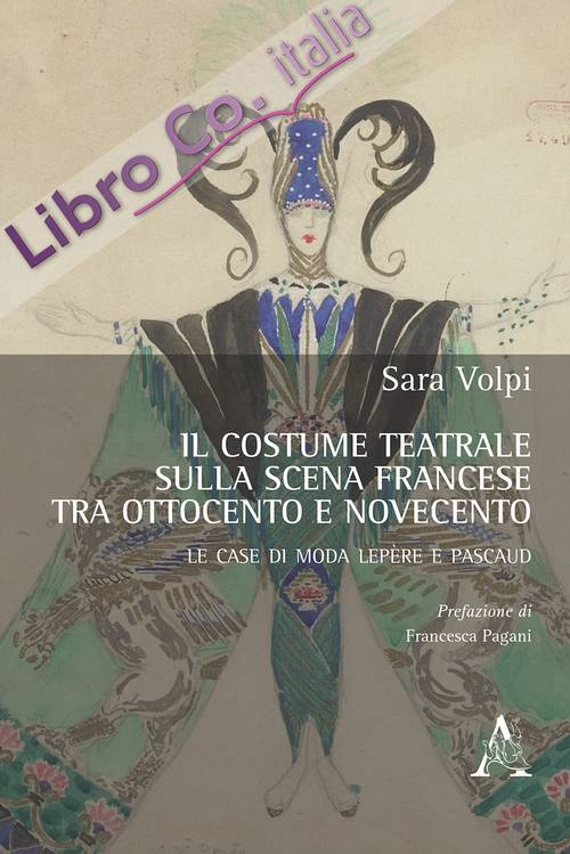 Il costume teatrale sulla scena francese tra Ottocento e Novecento. Le case di moda Lepère e Pascaud