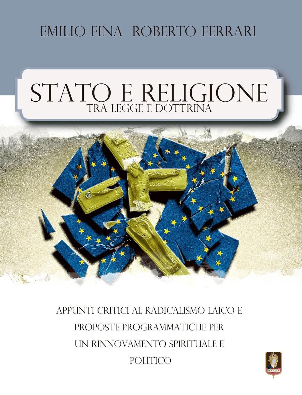 Stato e religione tra legge e dottrina. Appunti critici al radicalismo laico e proposte programmatiche per un rinnovamento spirituale e politico