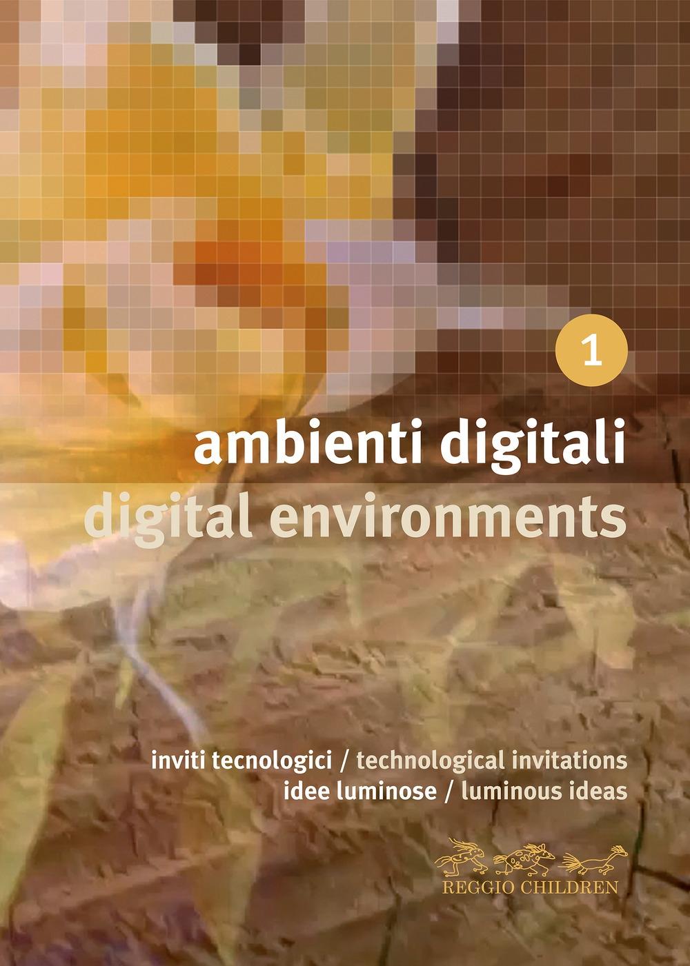 Ambienti digitali. Inviti tecnologici, idee luminose-Digital environments. Technological invitations, luminous ideas