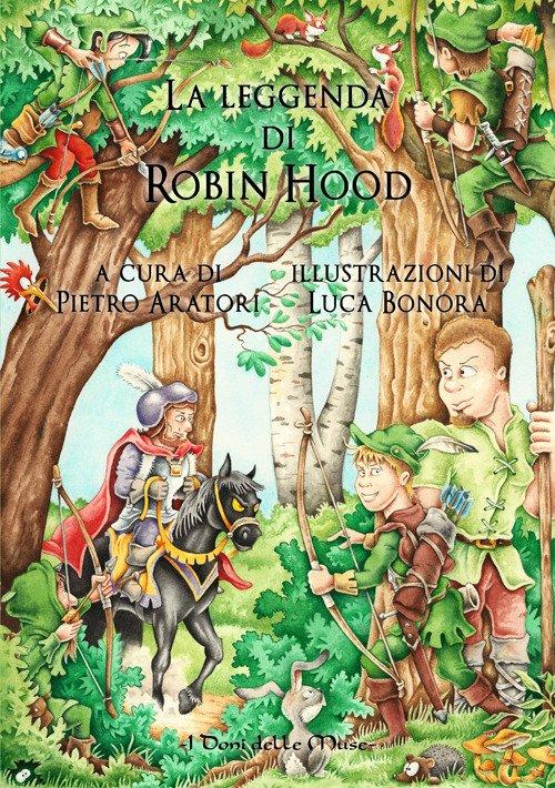 La leggenda di Robin Hood. Ediz. illustrata