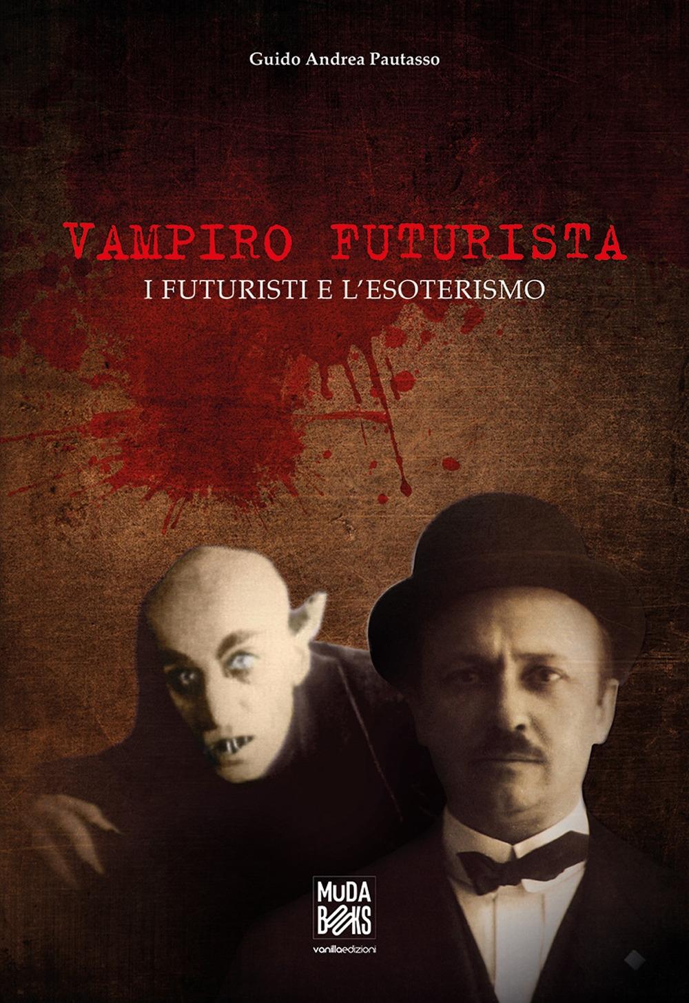 Vampiro Futurista. I Futuristi e l'Esoterismo