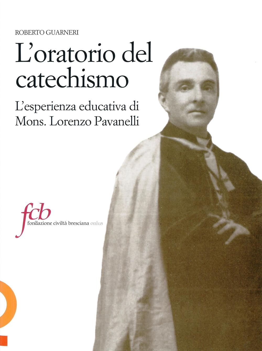 L'oratorio del catechismo. L'esperienza educativa di mons. Lorenzo Pavanelli