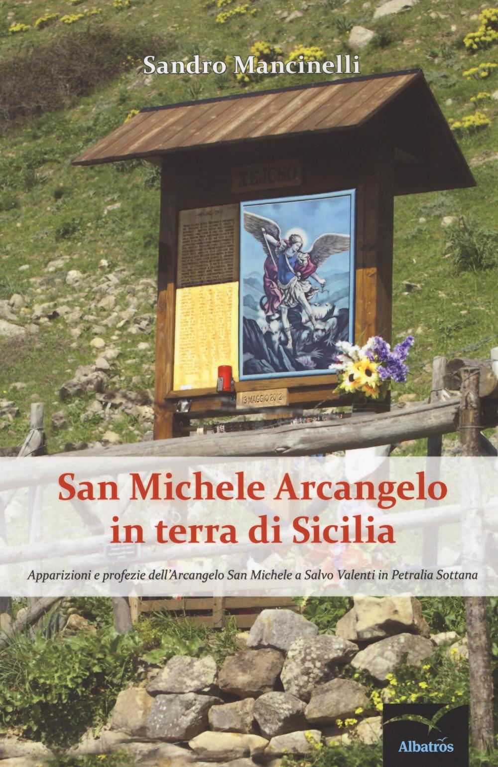 San Michele arcangelo in terra di Sicilia. Apparizioni e profezie dell'arcangelo san Michele a Salvo Valenti in Petralia Sottana