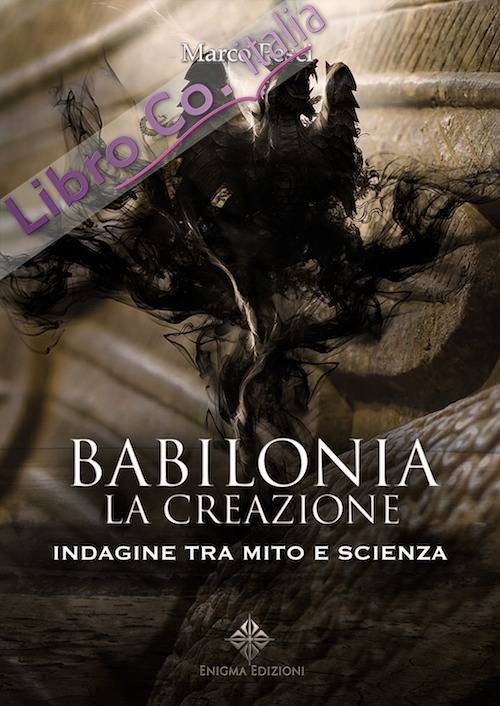 Babilonia. La creazione. Indagine tra mito e scienza