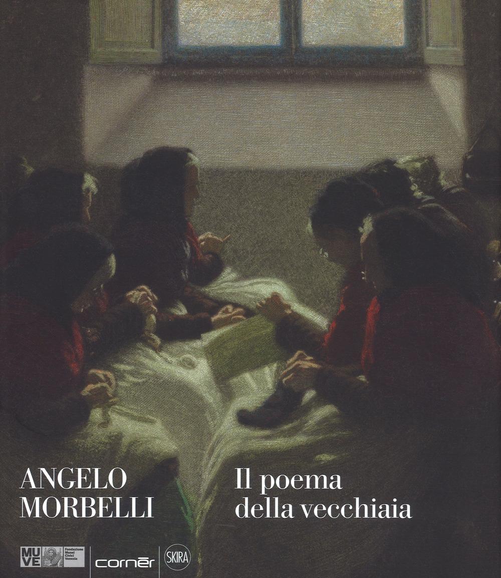 Angelo Morbelli. Il poema della vecchiaia.