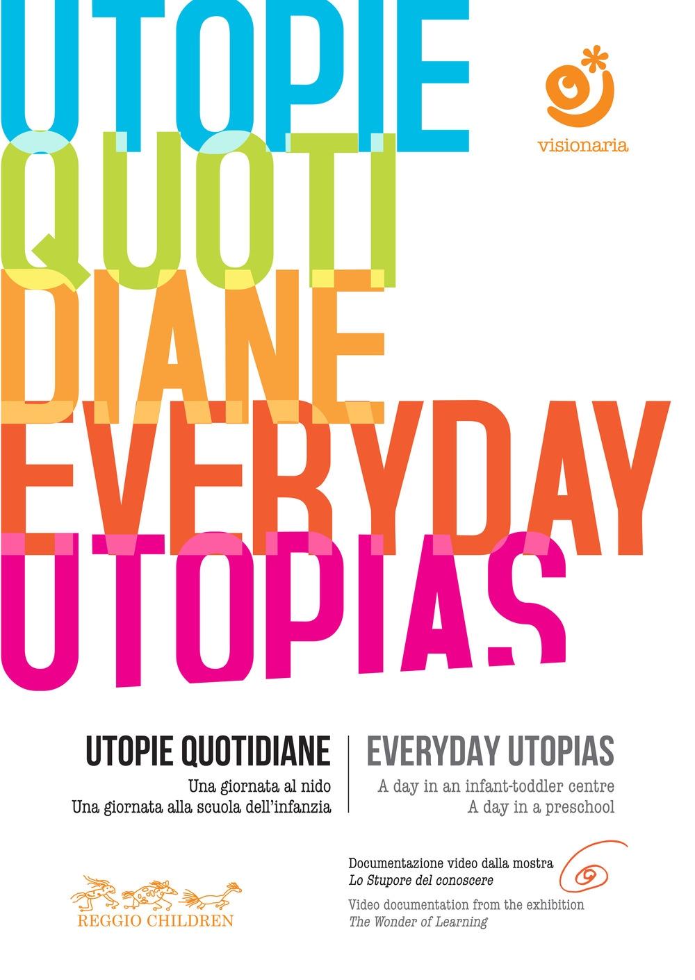 Utopie quotidiane. Una giornata al nido. Una giornata alla scuola dell'infanzia-Everyday utopias. A day in an infant-toddler centre. A day in a preschool. Con DVD video