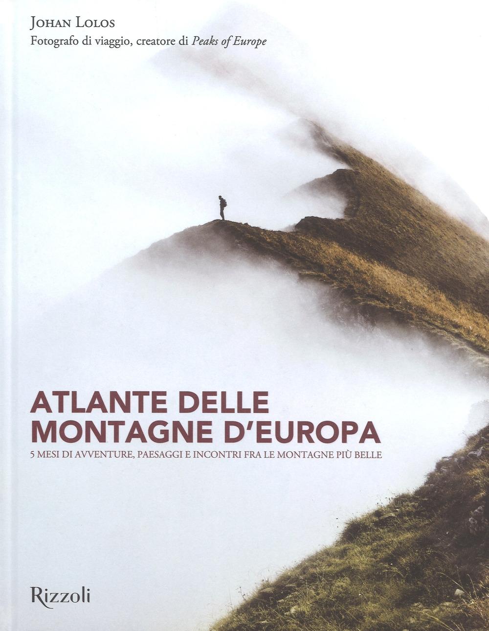 Atlante delle montagne d'Europa. 5 mesi di avventure, paesaggi e incontri fra le montagne più belle. Ediz. illustrata