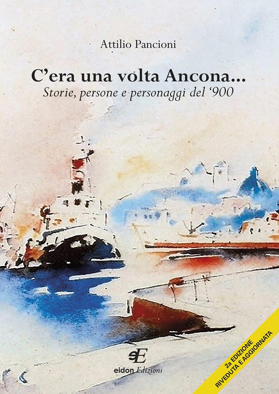 C'era una volta Ancona... Storie, persone e personaggi del '900