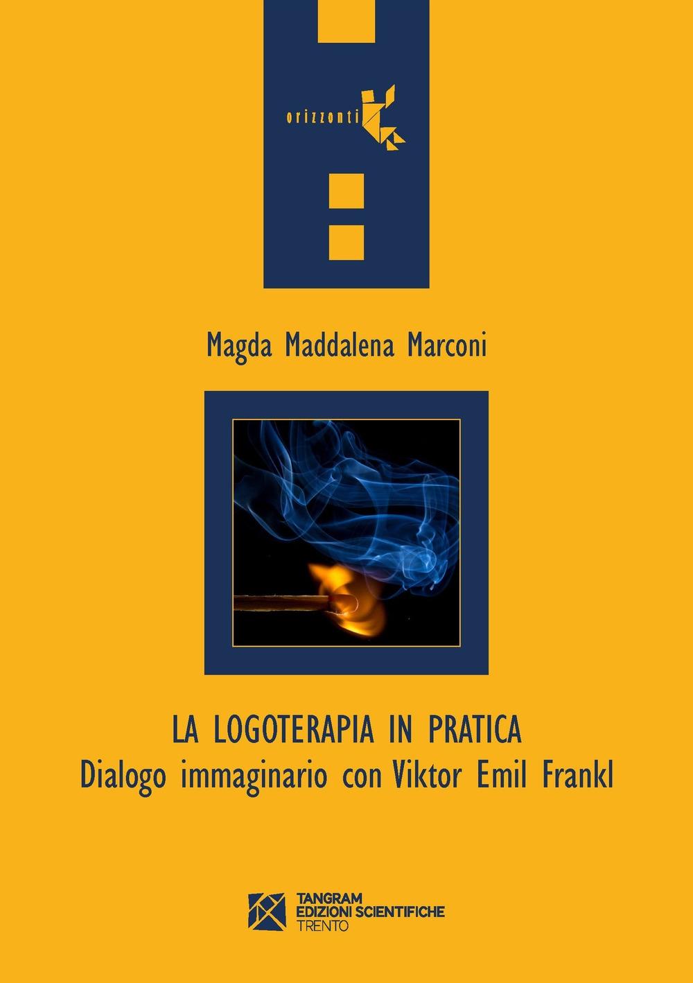 La logoterapia in pratica. Dialogo immaginario con Viktor Emil Frankl