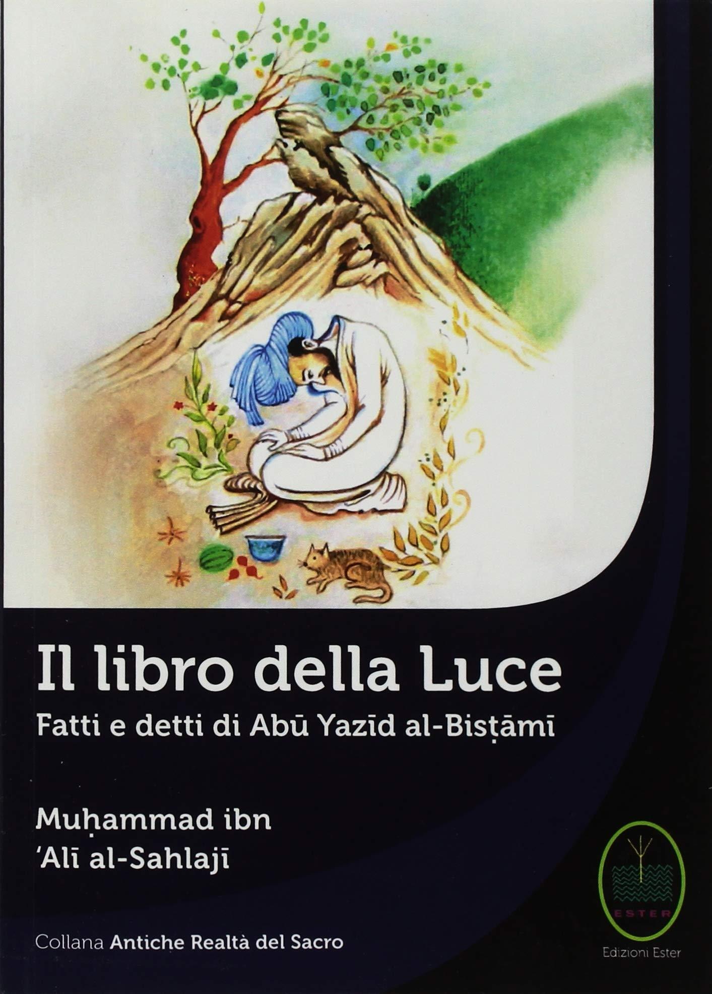 Il Libro della Luce. Fatti e Detti di Abu Yazid Al-Bistami