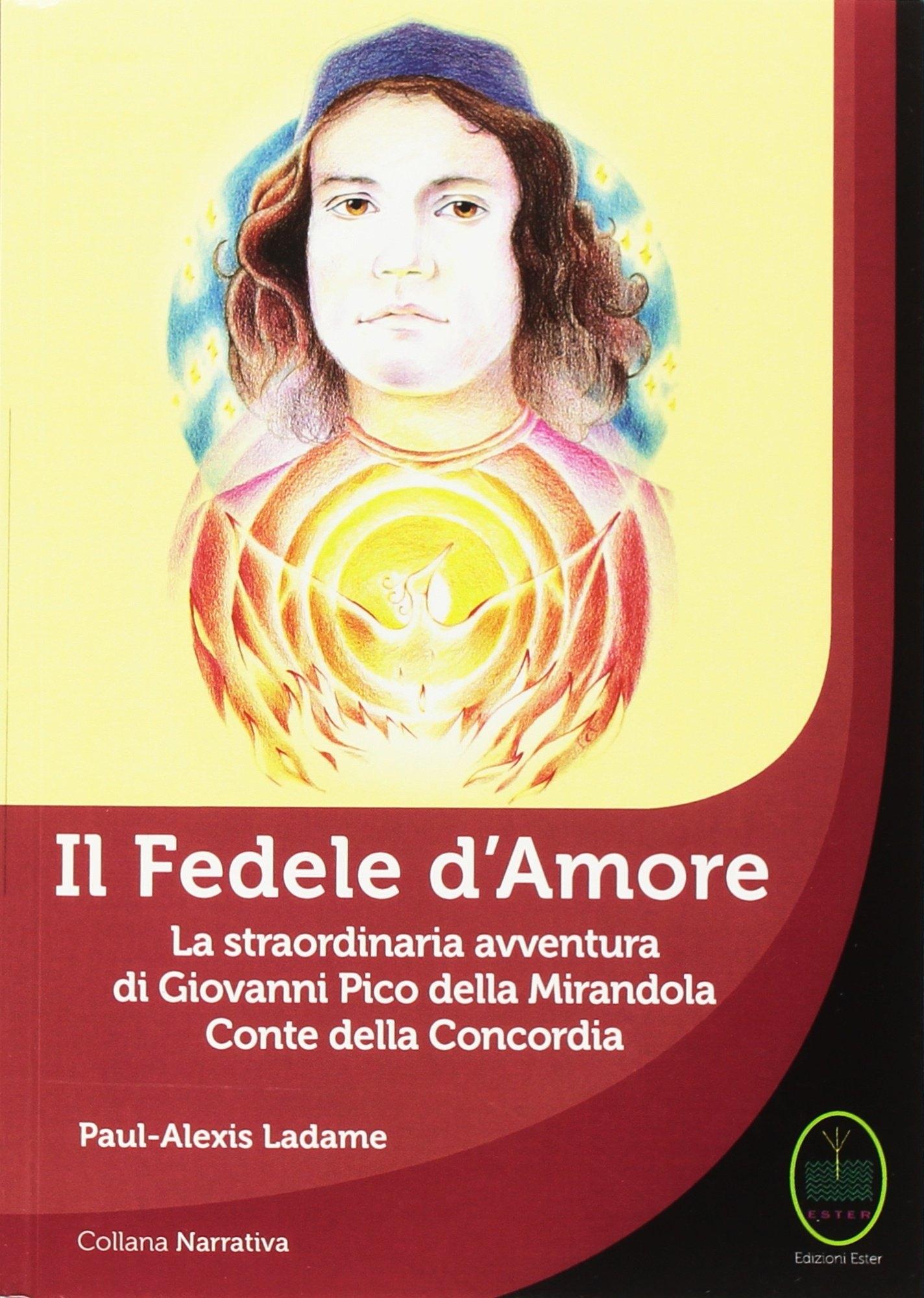 Il Fedele d'Amore la Straordinaria Avventura di Giovanni Pico della Mirandola Conte della Concordia