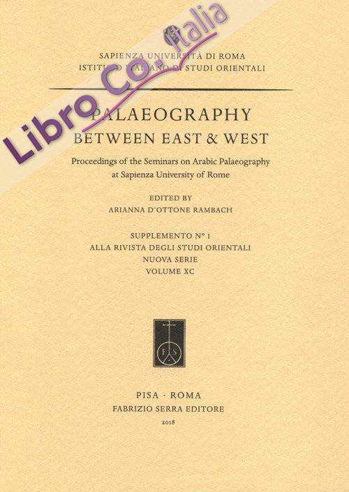 Palaeography between East & West, Proceedings of the Seminars on Arabic Palaeography at Sapienza University of Rome