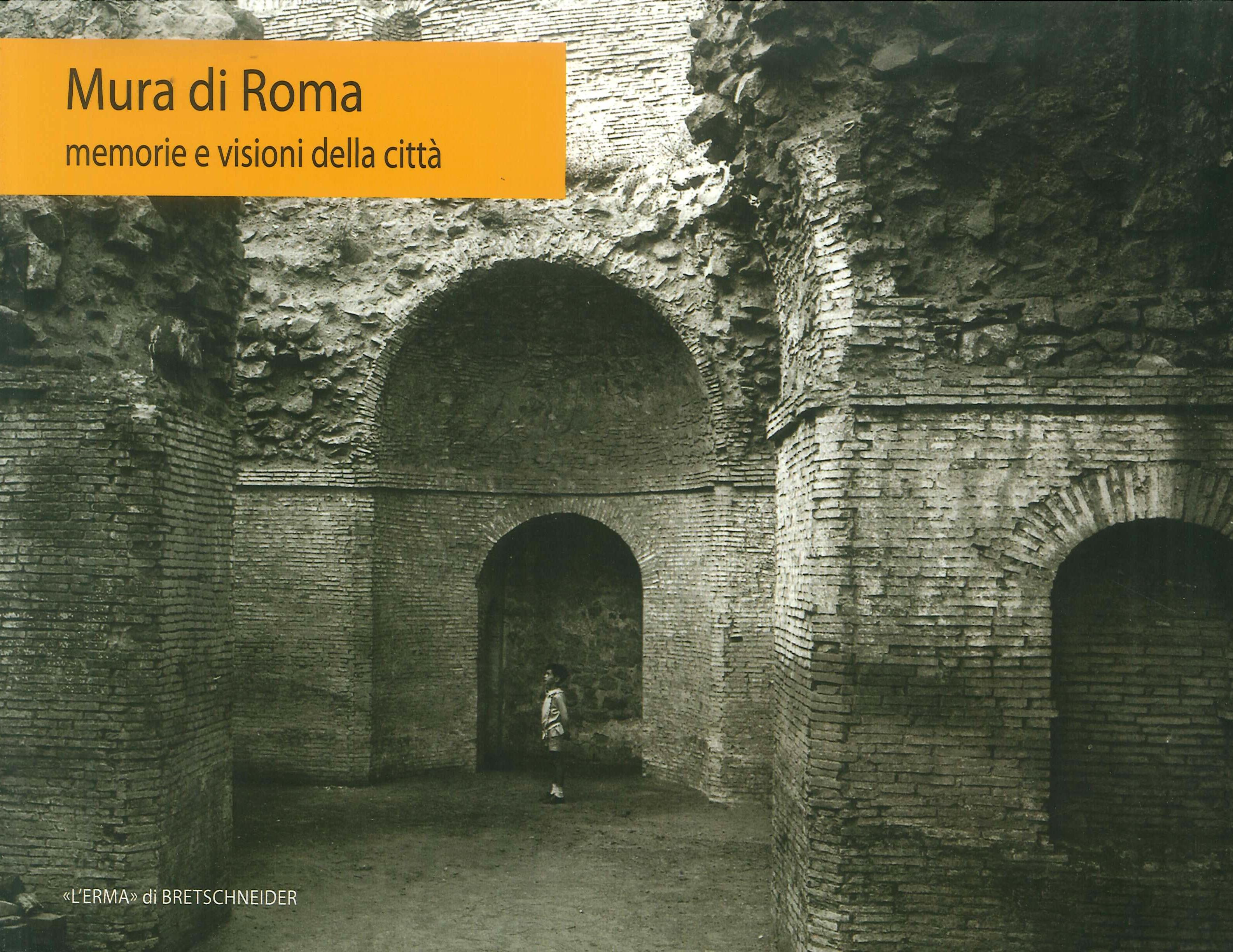 Mura di Roma. Memorie e visioni della città