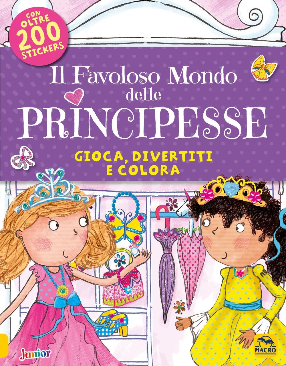 Il favoloso mondo delle principesse. Gioca, divertiti e colora. Con adesivi