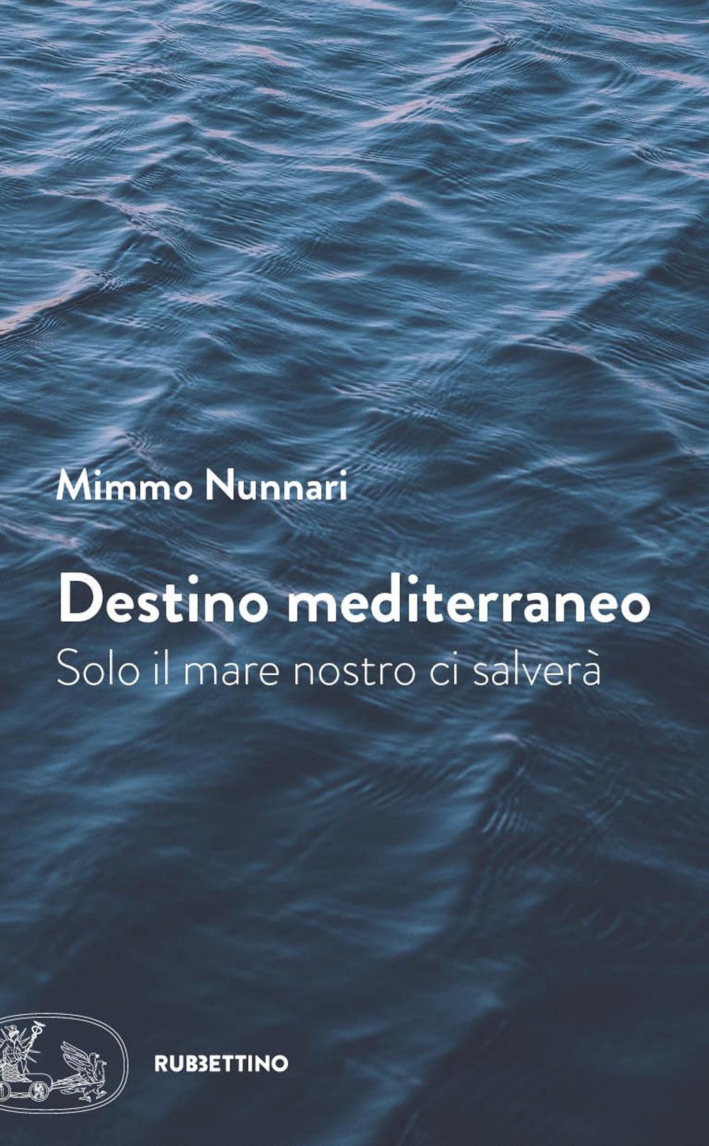 Destino mediterraneo. Solo il mare nostro ci salverà