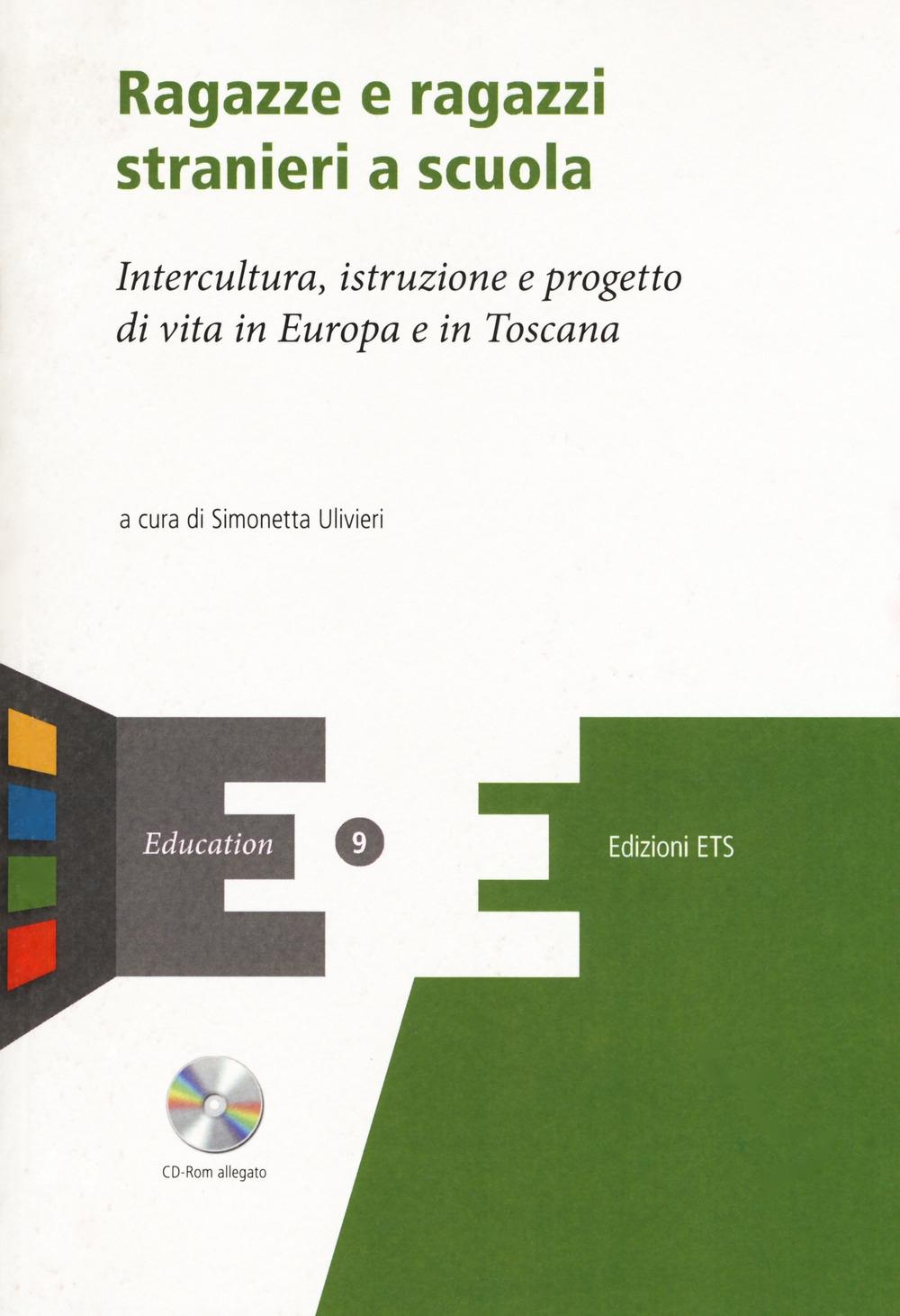 Ragazze e ragazzi stranieri a scuola. Intercultura, istruzione e progetto di vita in Europa e in Toscana. Con CD-ROM