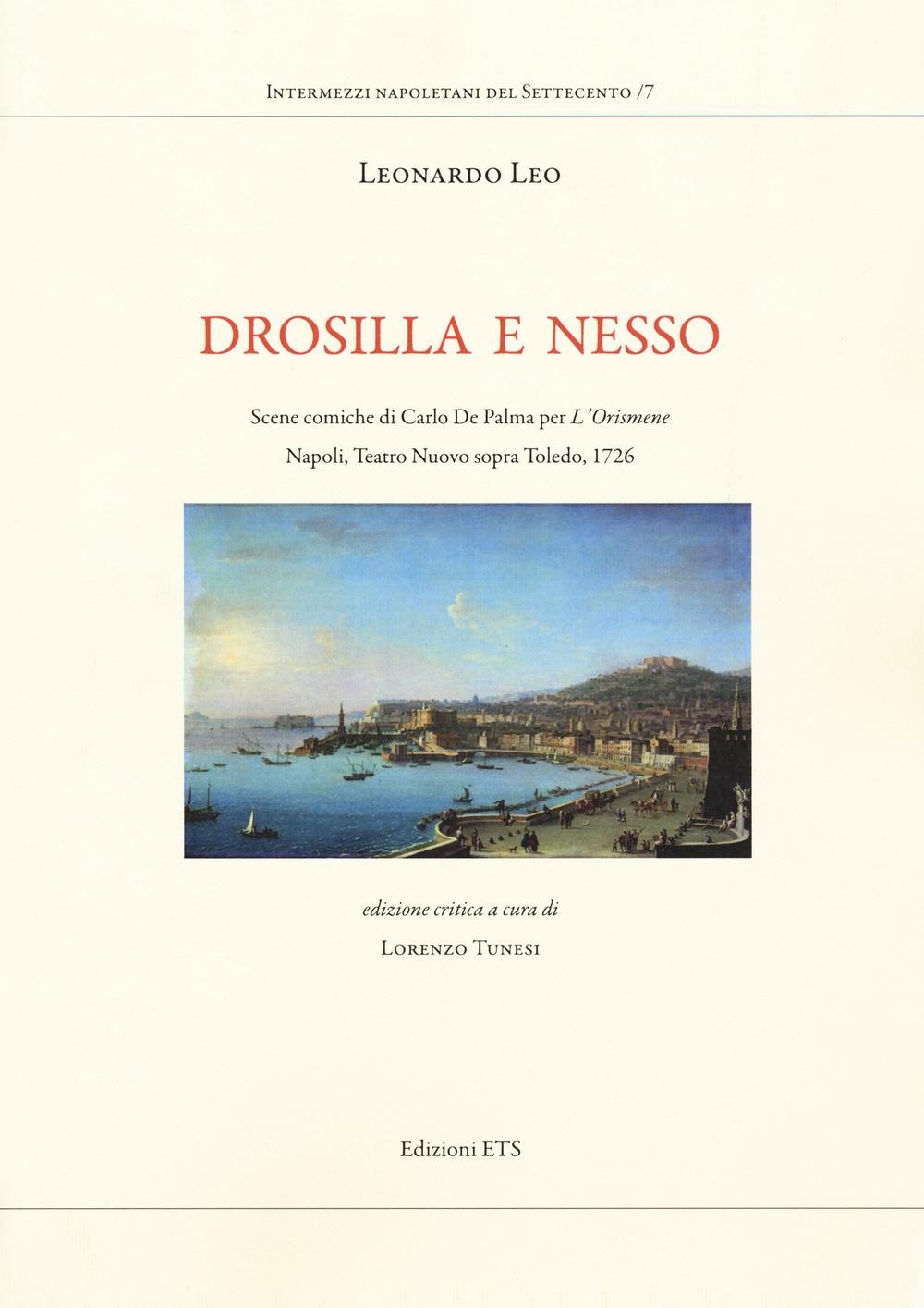 Drosilla e Nesso. Scene Comiche di Carlo De Palma per l'Orismene. Napoli, teatro Nuovo sopra Toledo, 1726.