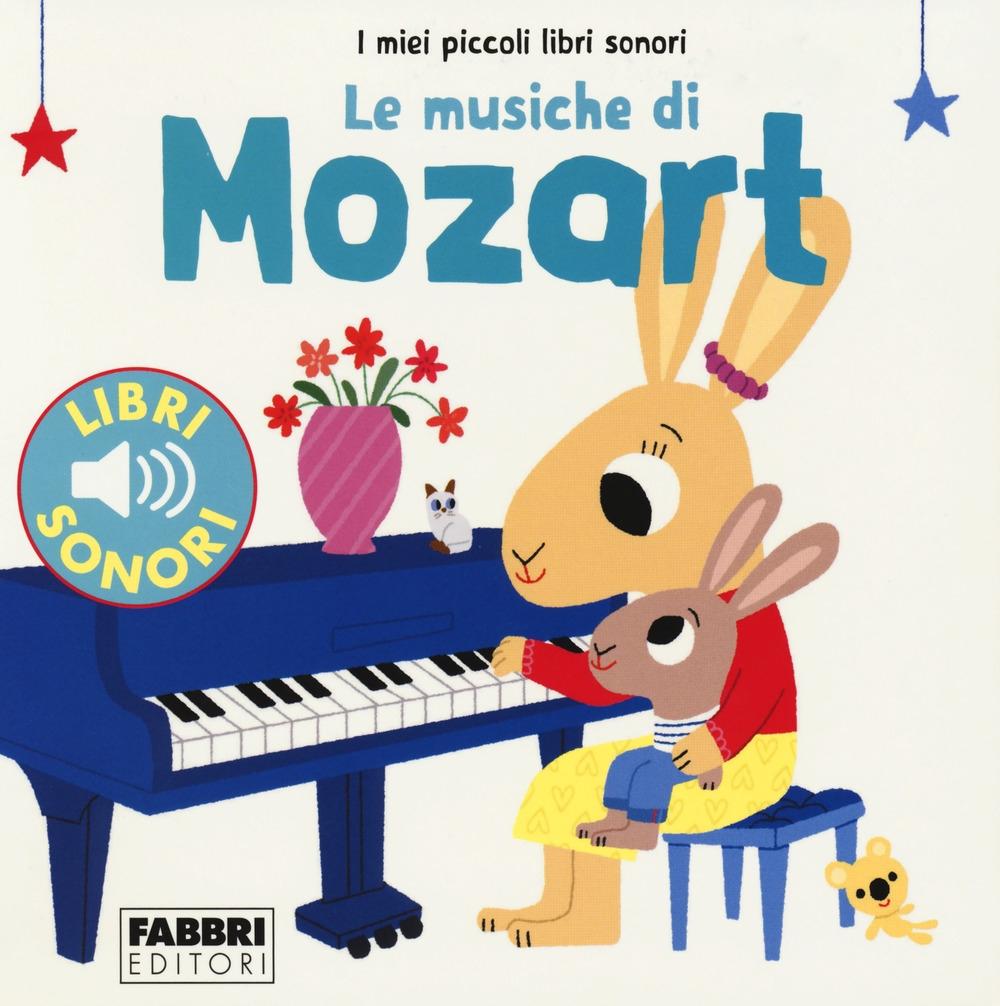 Le musiche di Mozart. I miei piccoli libri sonori