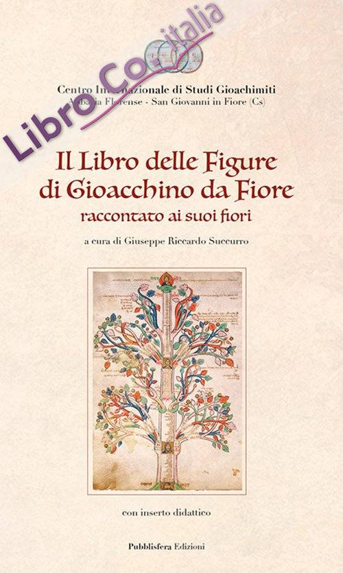 Il Libro delle figure di Gioacchino da Fiore raccontato ai suoi fiori, con inserto didattico
