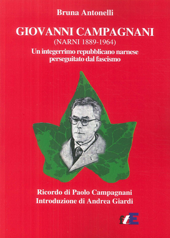 Giovanni Campagnani (Narni 1889-1964). Un integerrimo repubblicano narnese perseguitato dal fascismo