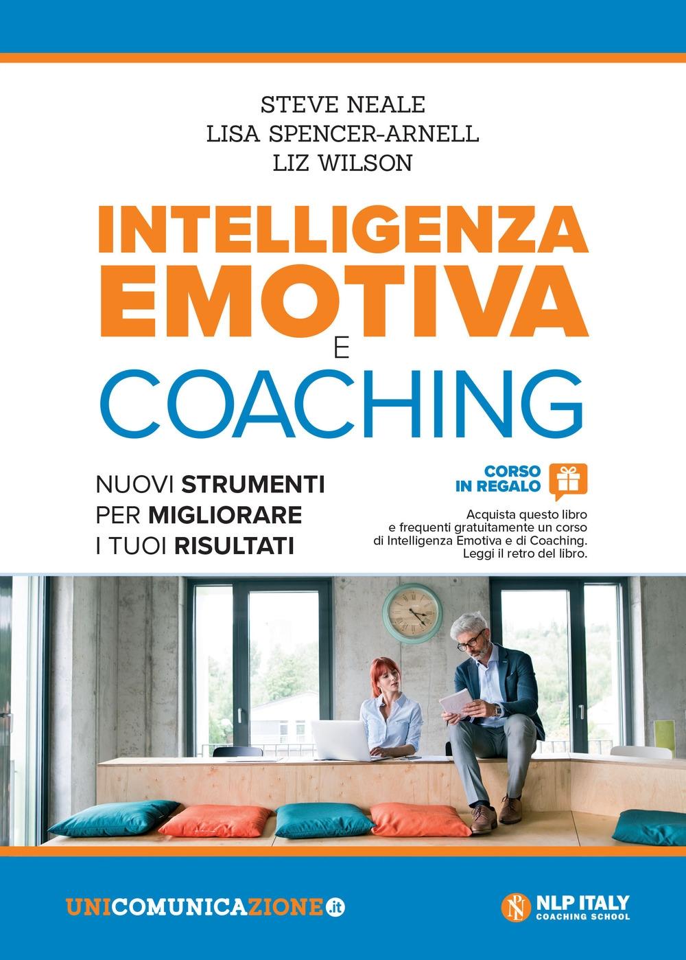 Intelligenza emotiva e coaching. Nuovi strumenti per migliorare i tuoi risultati