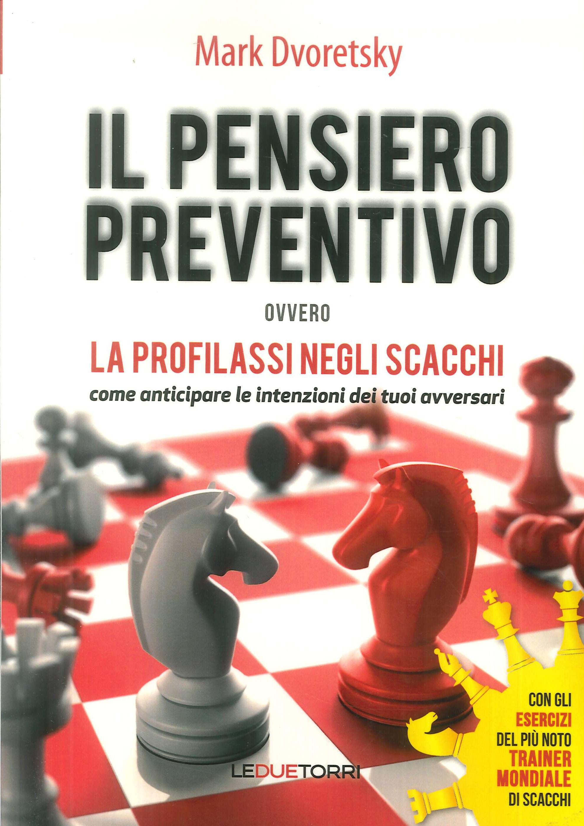 Il pensiero preventivo ovvero la profilassi negli scacchi. Come anticipare le intenzioni dei tuoi avversari