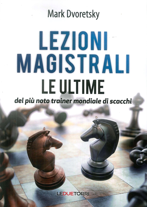 Lezioni magistrali di scacchi. Le ultime del più noto trainer mondiale di scacchi