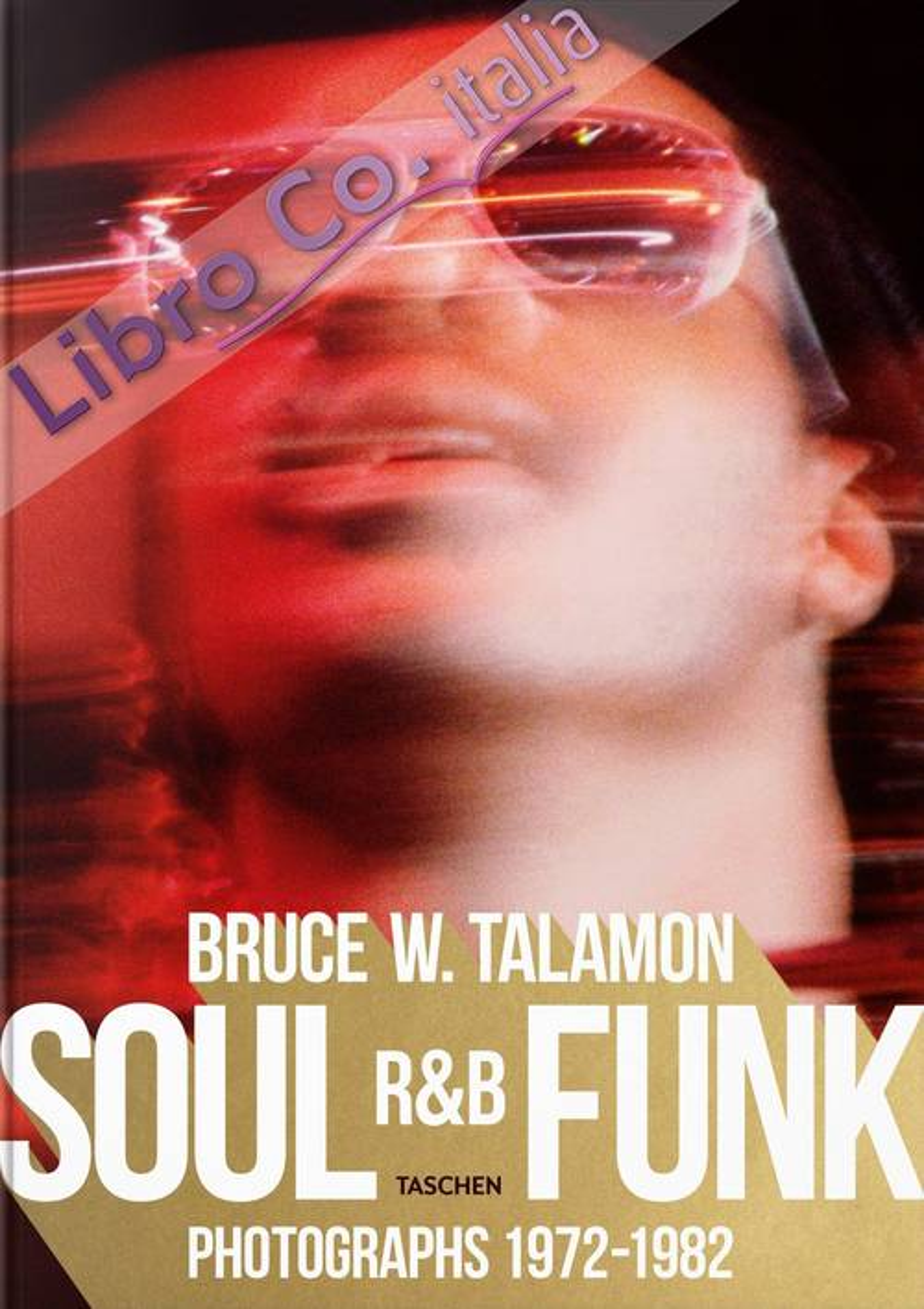 Bruce Talamon. Soul R&B funk. Photographs 1972-1982. Ediz. inglese, francese e tedesca