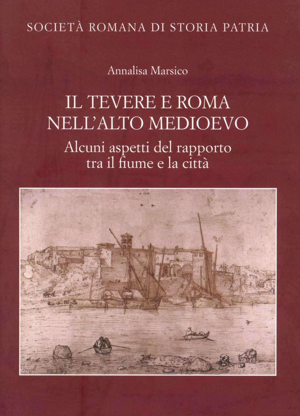 Il Tevere e Roma nell'alto medioevo. Alcuni aspetti del rapporto tra il fiume e la città