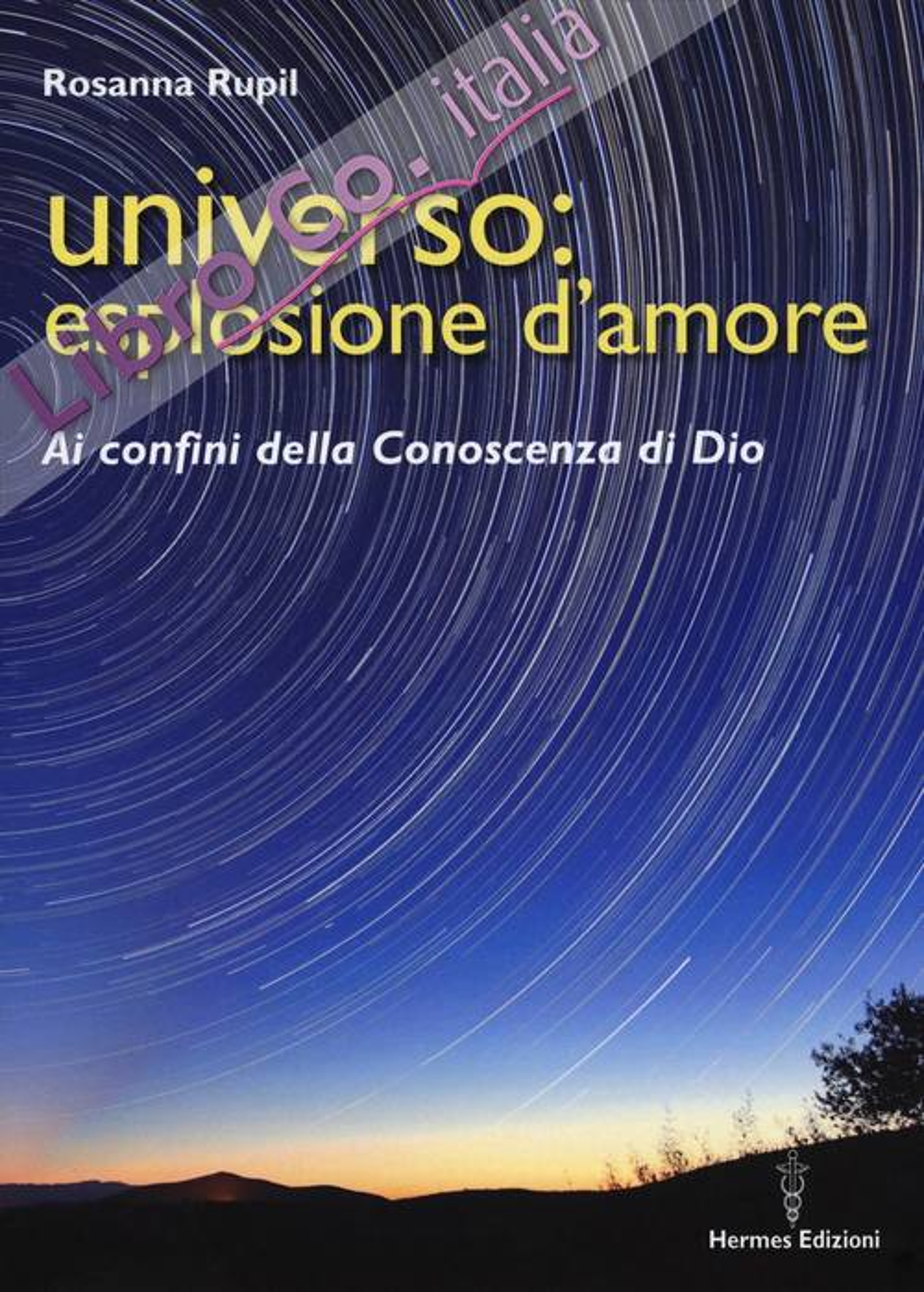 Universo: esplosione d'amore. Ai confini della conoscenza di Dio