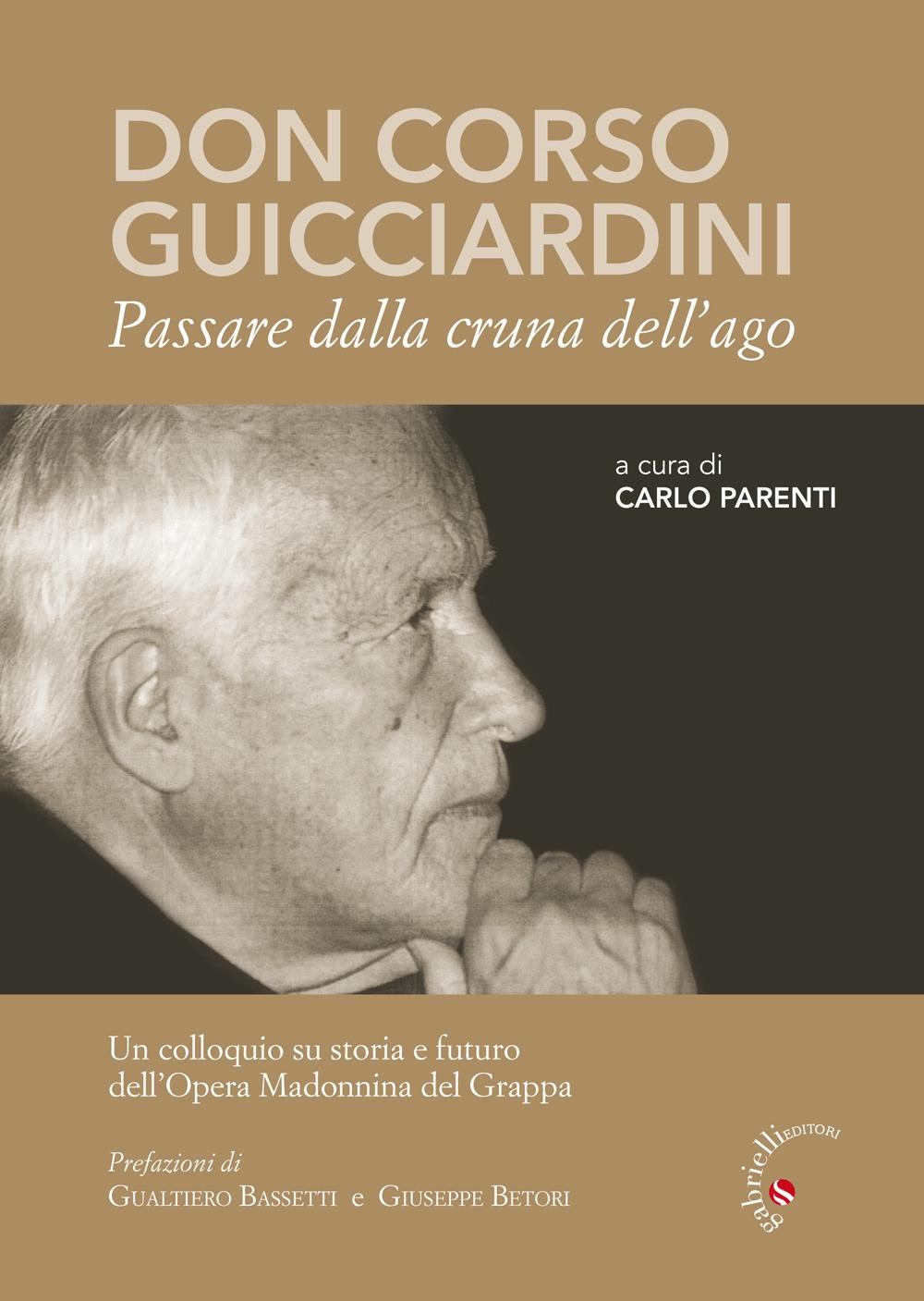 Don Corso Guicciardini. Passare dalla cruna dell'ago. Un colloquio su storia e futuro dell'Opera Madonnina del Grappa