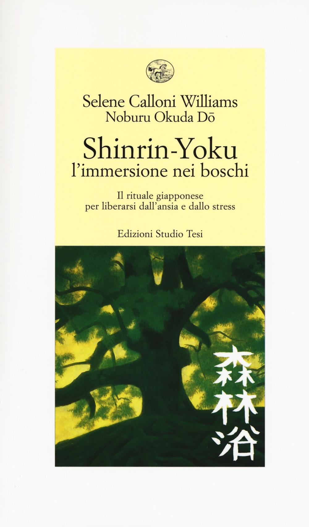 Shinrin-yoku. L'immersione nei boschi. Il rituale giapponese per liberarsi dall'ansia e dallo stress