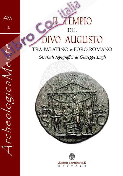 Il tempio del divo Augusto. Tra Palatino e Foro Romano. Gli studi topografici di Giuseppe Lugli