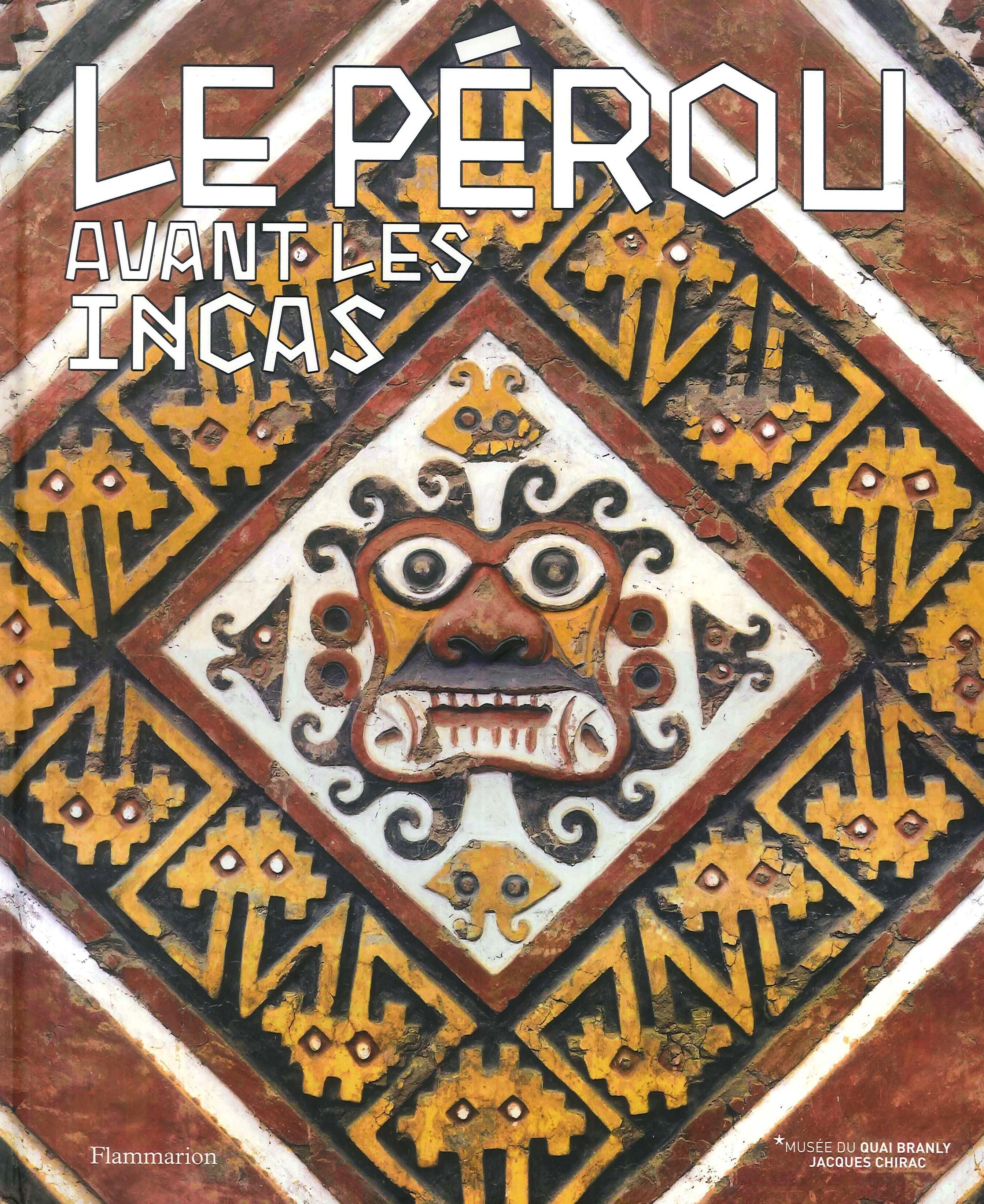 Le Pérou. Avant les Incas.